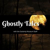 Ghostly Tales with the Gaslamp Museum Staff