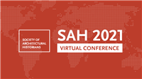 Society of Architectural Historians 2021 Virtual Conference