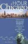 Hour Chicago: Twenty-Five Self-Guided 60-Minute Tours of Chicago's Great Architecture and Art