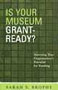 Is Your Museum Grant-Ready?: Assessing Your Organization's Potential for Funding (American Association for State and Local History Book Series)