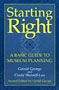 Starting Right: A Basic Guide to Museum Planning (American Association for State and Local History Book Series)